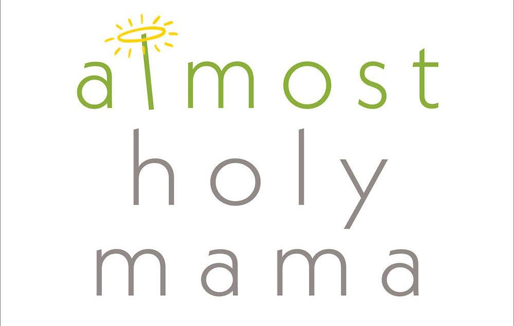 Women's Community - Almost Holy Mama (Group for Moms of Young Children - Virtual AM)